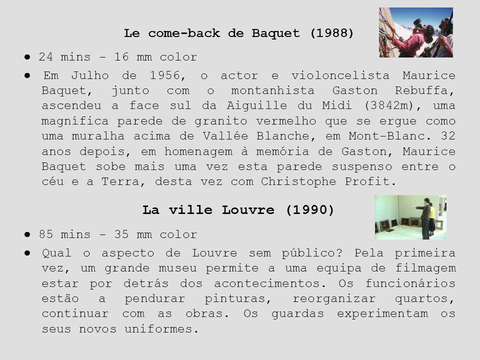 Le come-back de Baquet (1988) ● 24 mins - 16 mm color ● Em Julho de 1956, o actor e violoncelista Maurice Baquet, junto com o montanhista Gaston Rebuf