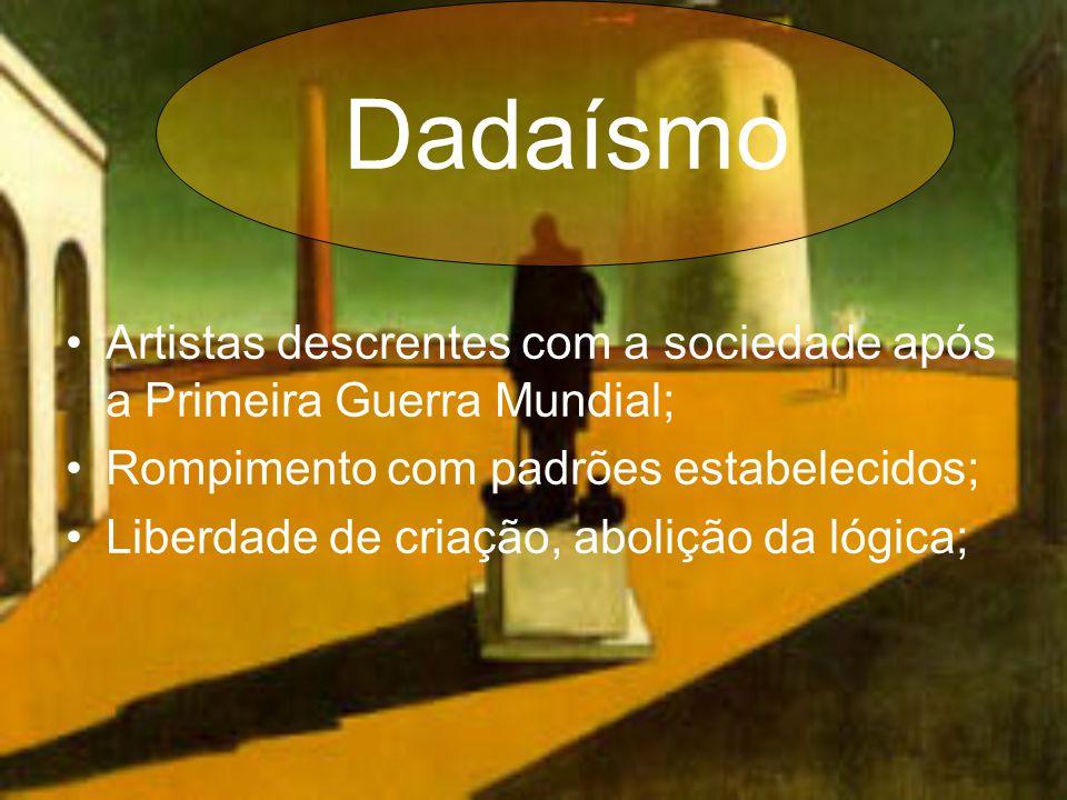 Dadaísmo •Artistas descrentes com a sociedade após a Primeira Guerra Mundial; •Rompimento com padrões estabelecidos; •Liberdade de criação, abolição da lógica;