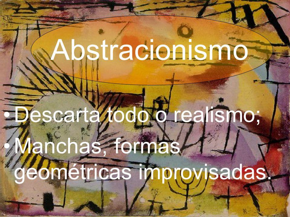 Abstracionismo •Descarta todo o realismo; •Manchas, formas geométricas improvisadas.