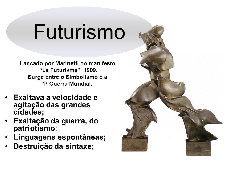 Futurismo •Exaltava a velocidade e agitação das grandes cidades; •Exaltação da guerra, do patriotismo; •Linguagens espontâneas; •Destruição da sintaxe; Lançado por Marinetti no manifesto Le Futurisme , 1909.