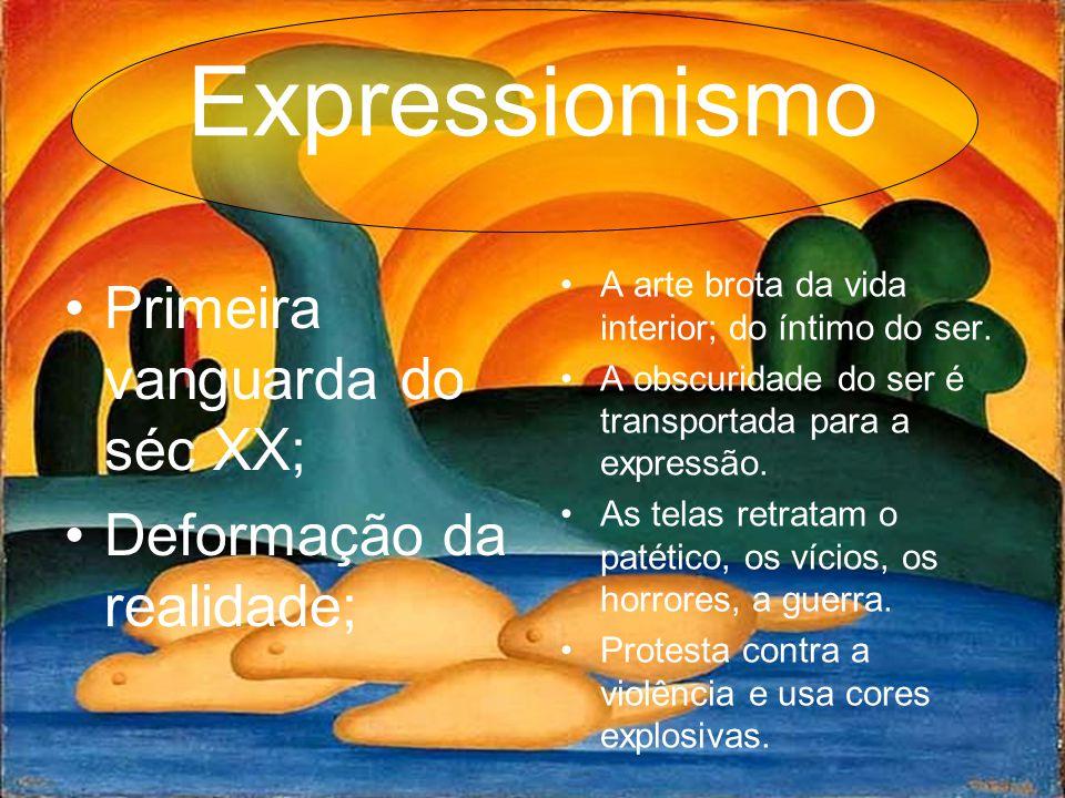 Expressionismo •Primeira vanguarda do séc XX; •Deformação da realidade; •A arte brota da vida interior; do íntimo do ser.