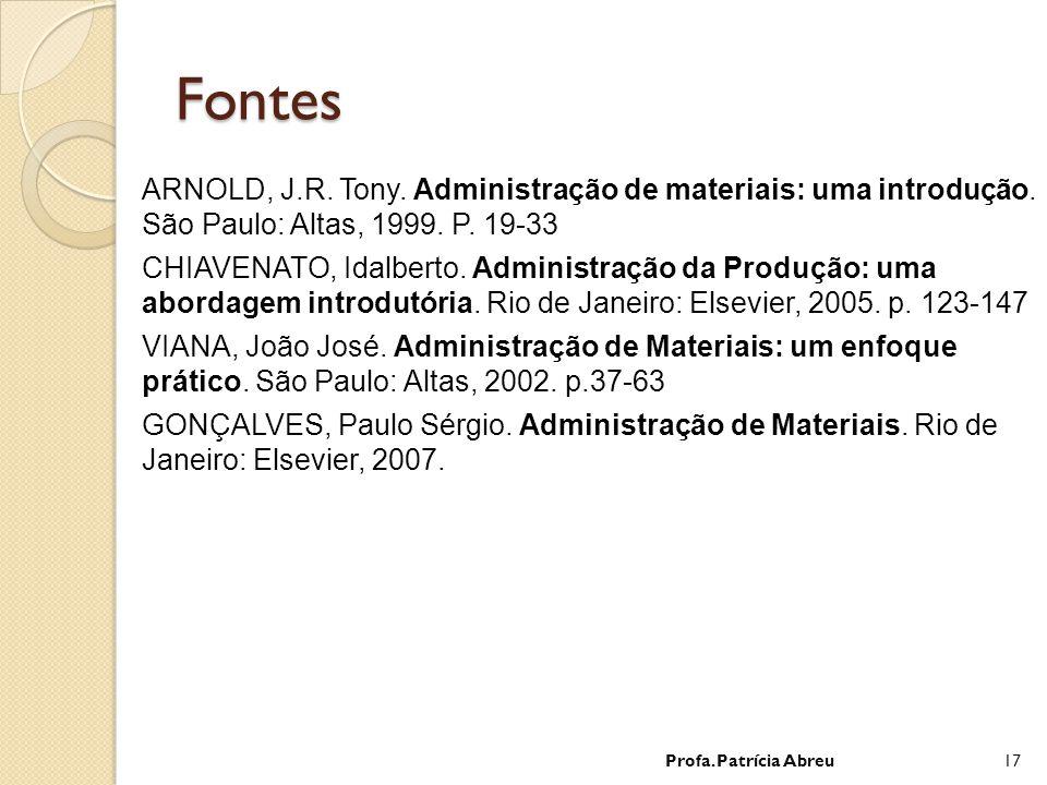 Fontes ARNOLD, J.R. Tony. Administração de materiais: uma introdução.