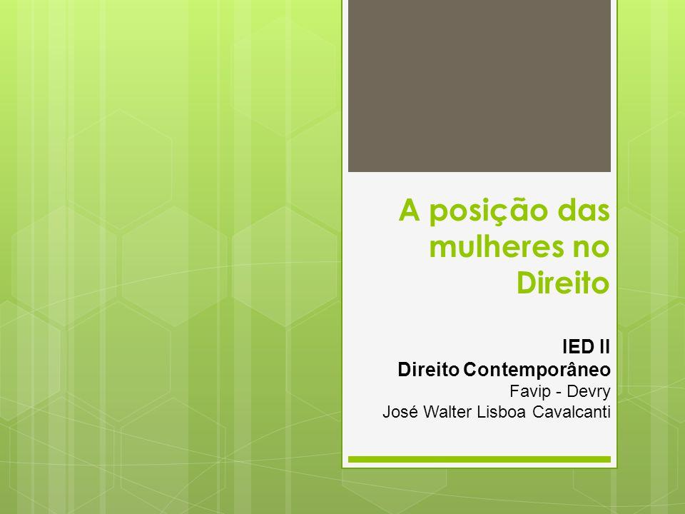 A posição das mulheres no Direito IED II Direito Contemporâneo Favip - Devry José Walter Lisboa Cavalcanti