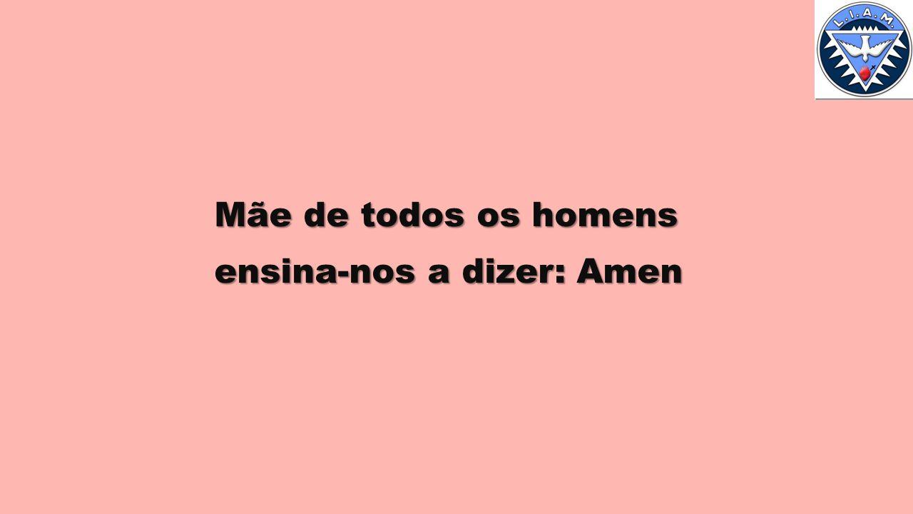 Mãe de todos os homens ensina-nos a dizer: Amen