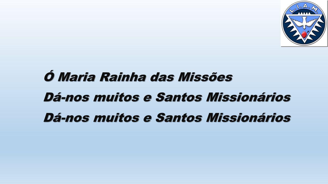 Ó Maria Rainha das Missões Dá-nos muitos e Santos Missionários
