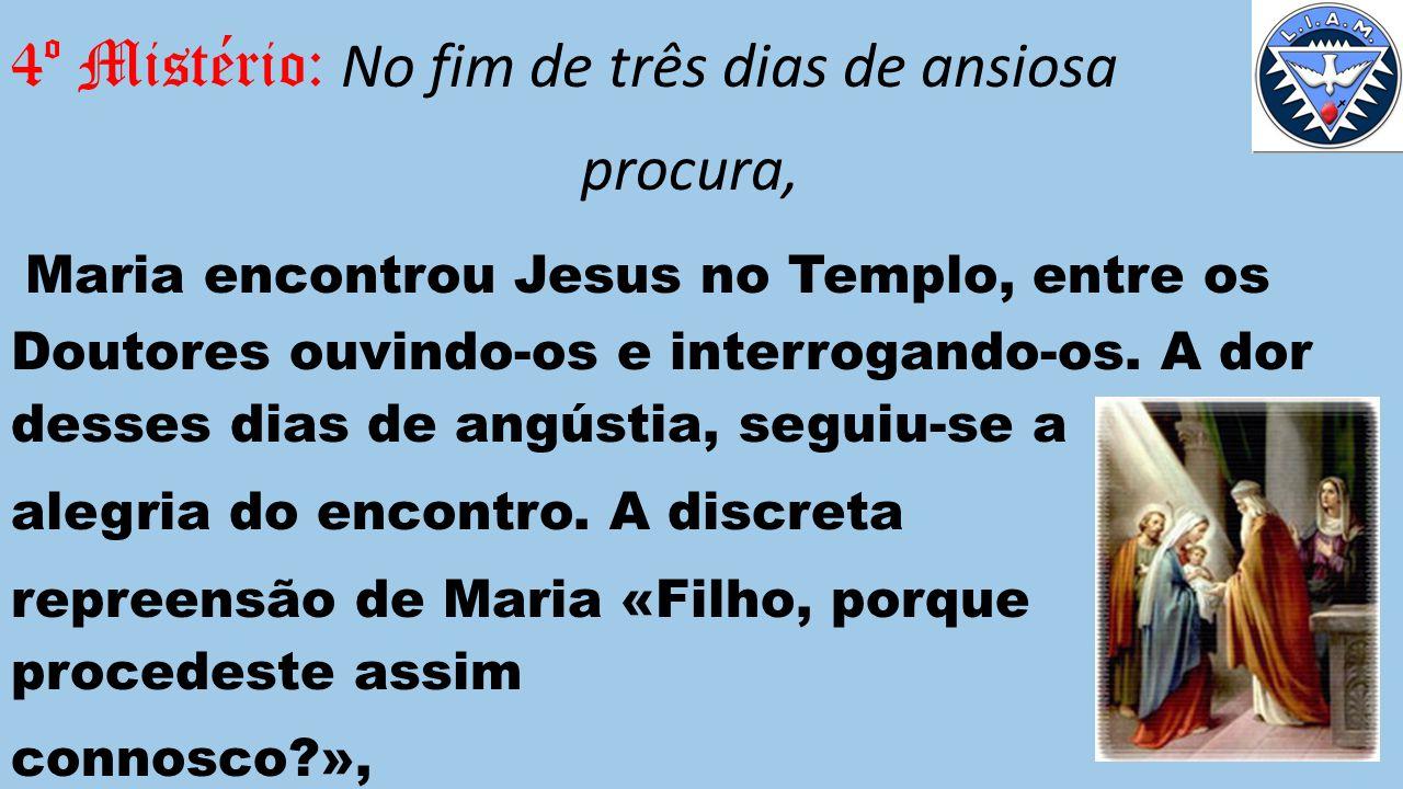 4º Mistério: No fim de três dias de ansiosa procura, Maria encontrou Jesus no Templo, entre os Doutores ouvindo-os e interrogando-os.