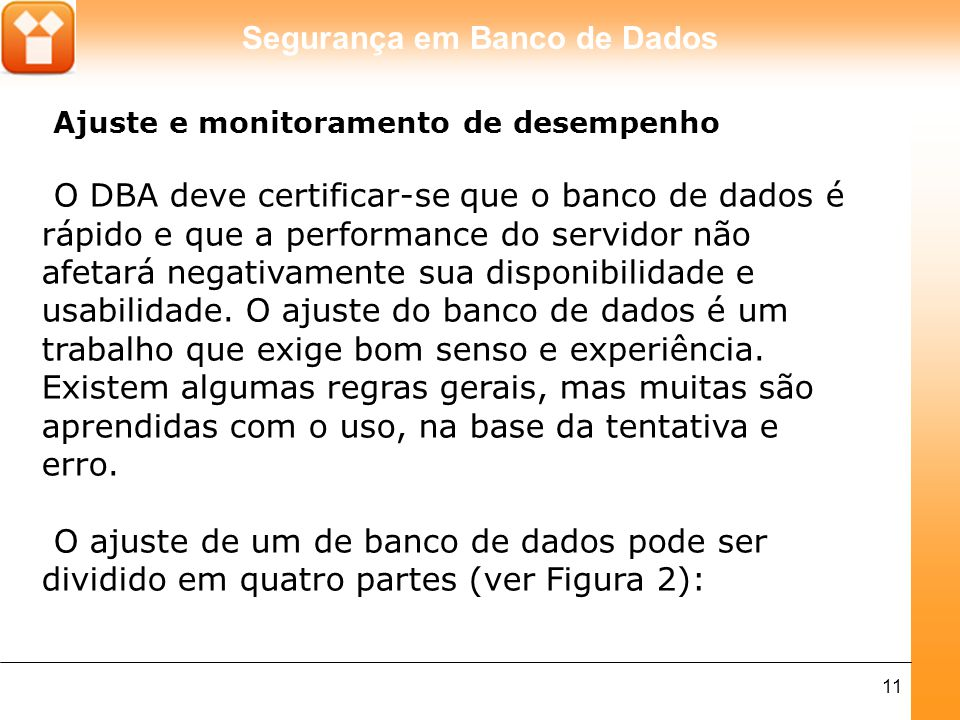 Segurança em Banco de Dados 11 Ajuste e monitoramento de desempenho O DBA deve certificar-se que o banco de dados é rápido e que a performance do serv