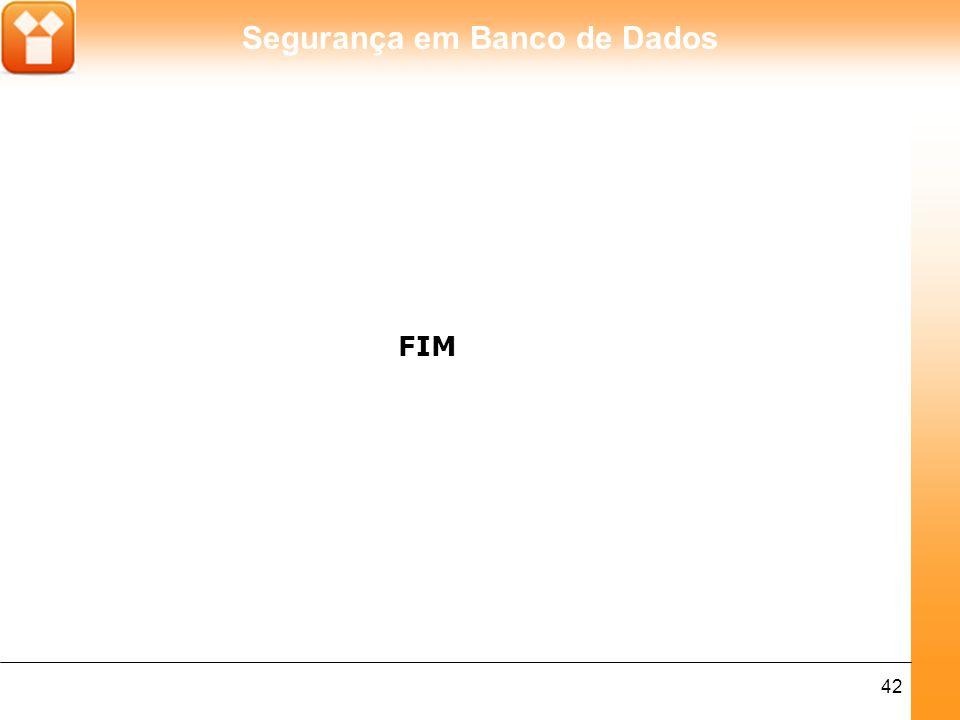 Segurança em Banco de Dados 42 FIM