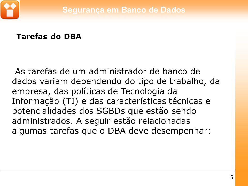 Segurança em Banco de Dados 6 · Projeto e criação do banco de dados; · Ajuste e monitoramento de desempenho; · Backup e Recuperação; · Segurança do banco de dados; · Integridade de dados; · Suporte · Migração e atualização do SGBD;