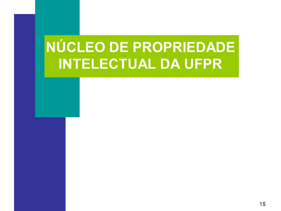 15 NÚCLEO DE PROPRIEDADE INTELECTUAL DA UFPR