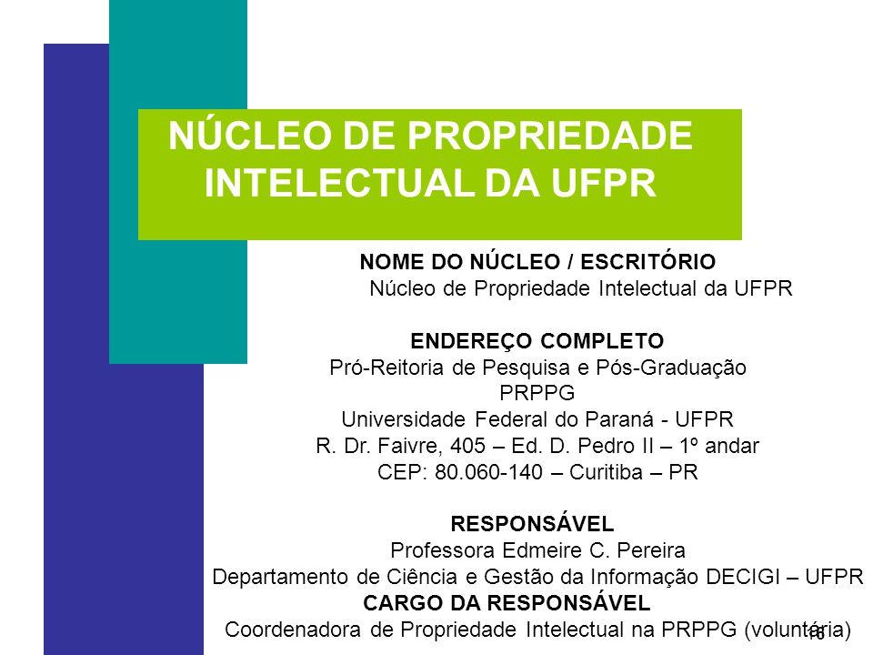 16 NÚCLEO DE PROPRIEDADE INTELECTUAL DA UFPR NOME DO NÚCLEO / ESCRITÓRIO Núcleo de Propriedade Intelectual da UFPR ENDEREÇO COMPLETO Pró-Reitoria de Pesquisa e Pós-Graduação PRPPG Universidade Federal do Paraná - UFPR R.