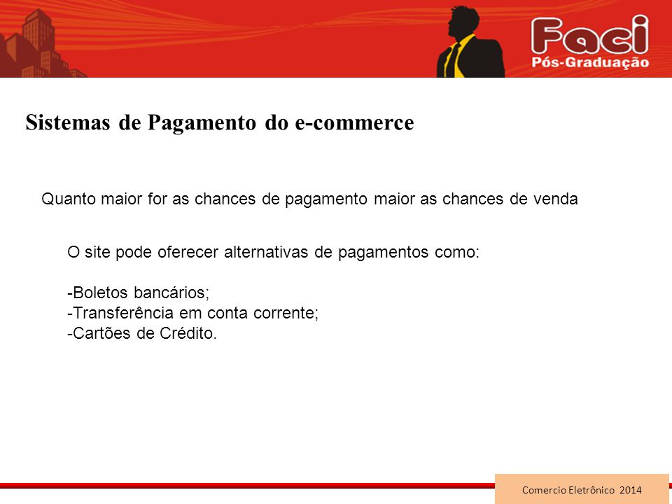 Prof. MSc. Pablo Queiroz Bahia Sistemas de Pagamento do e-commerce Quanto maior for as chances de pagamento maior as chances de venda O site pode ofer