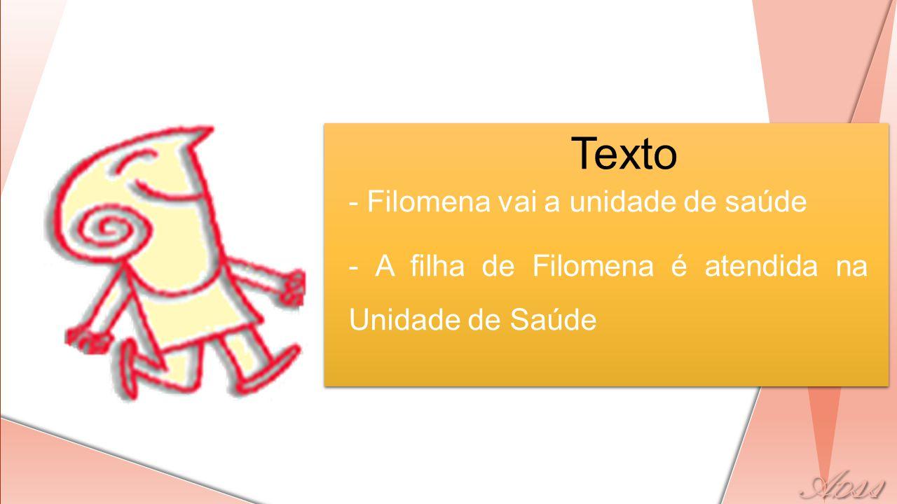 Texto - Filomena vai a unidade de saúde - A filha de Filomena é atendida na Unidade de Saúde
