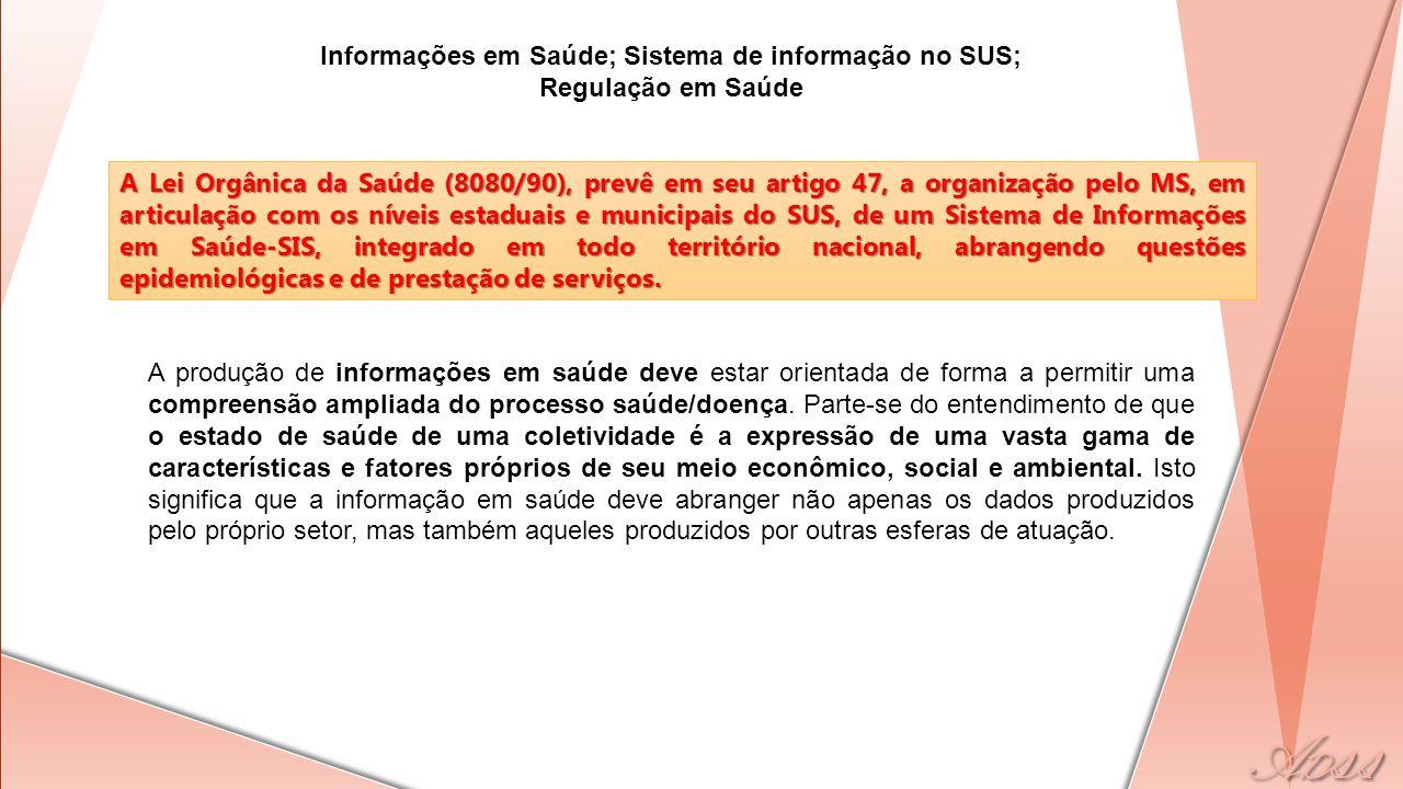 Informações em Saúde; Sistema de informação no SUS; Regulação em Saúde A produção de informações em saúde deve estar orientada de forma a permitir uma