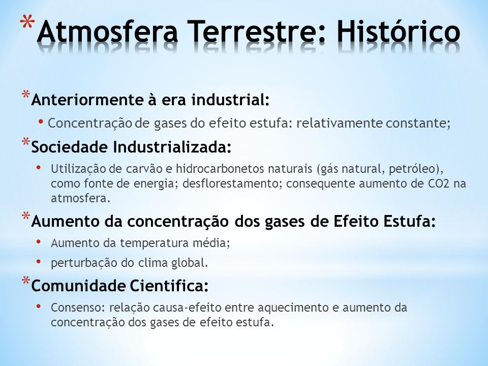 * Anteriormente à era industrial: • Concentração de gases do efeito estufa: relativamente constante; * Sociedade Industrializada: • Utilização de carv