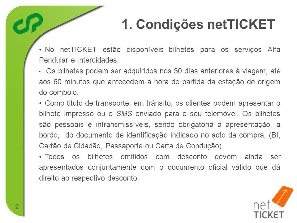 2 •No netTICKET estão disponíveis bilhetes para os serviços Alfa Pendular e Intercidades.