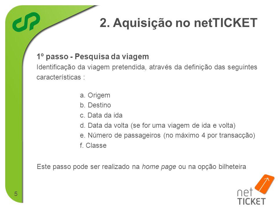 5 1º passo - Pesquisa da viagem Identificação da viagem pretendida, através da definição das seguintes características : 2.