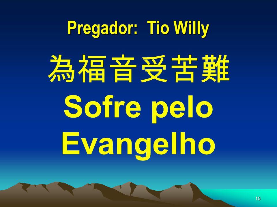 10 Pregador: Tio Willy 為福音受苦難 Sofre pelo Evangelho