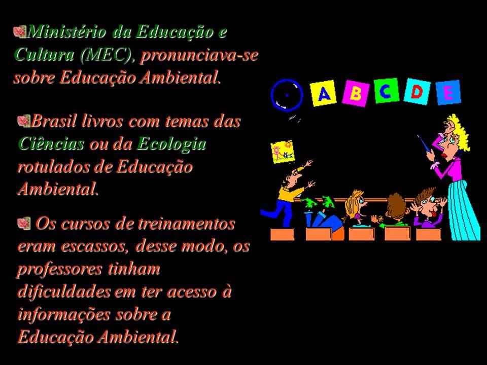 Ministério da Educação e Cultura (MEC),pronunciava-se sobre Educação Ambiental.