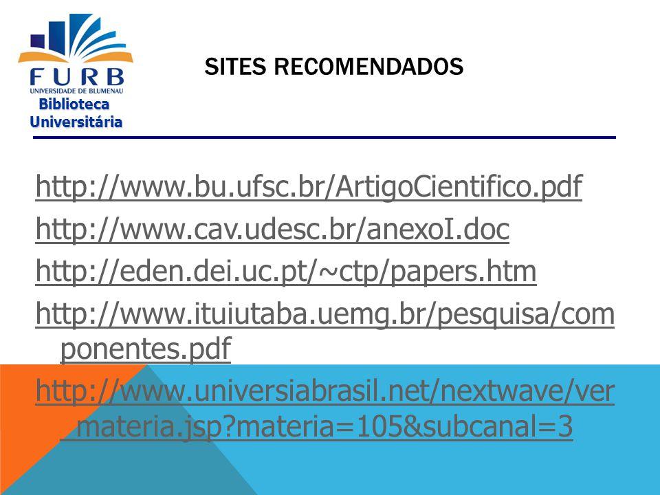 Biblioteca Universitária Universitária REFERÊNCIAS NBR 6023/2002 - disponível em: http://www.bu.ufsc.br/framerefer.html