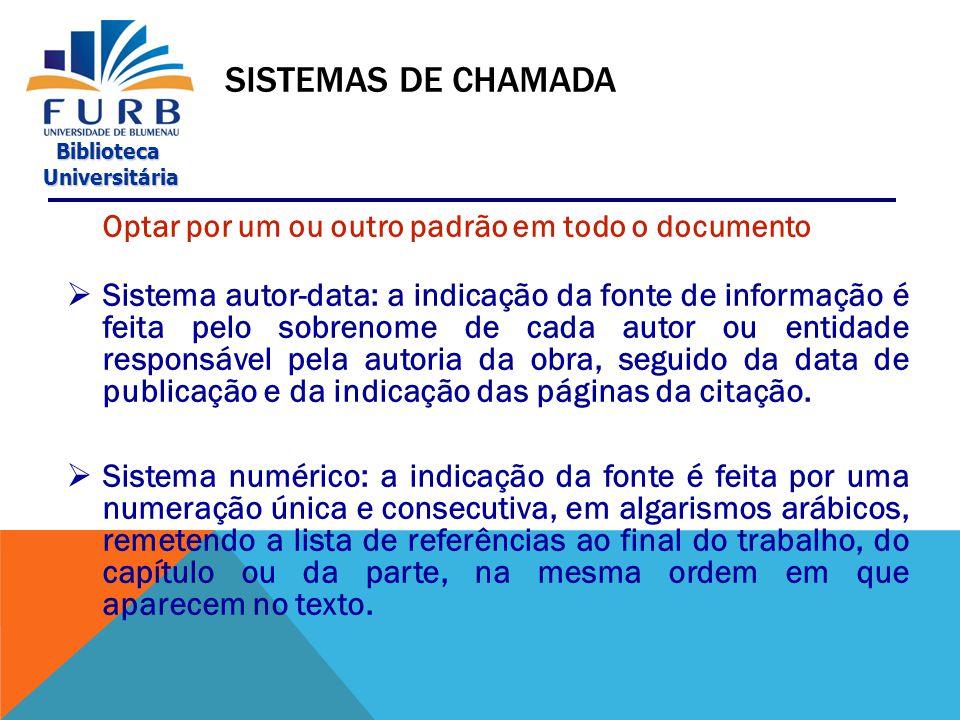 Biblioteca Universitária Universitária CITAÇÃO DE CITAÇÃO  curta, longa ou parafraseada (utilizar as recomendações citadas) Exemplo: Segundo Silva (1986 apud RIBEIRO, 2001) o sistema punível é geral pois contém um conjunto de regras de decisão.