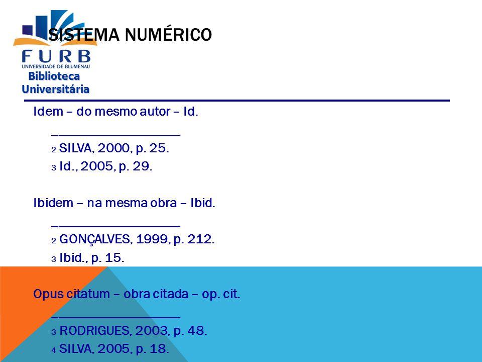 Biblioteca Universitária Universitária SISTEMA NUMÉRICO  a chamada no texto deve ser por numeração única ou consecutiva para todo o capítulo ou parte;  o número deve ser indicado por um expoente após a pontuação que conclui a citação;  não iniciar a numeração para cada parte;  não deve ser usado quando há notas de rodapé;  uso recomendado para notas explicativas.