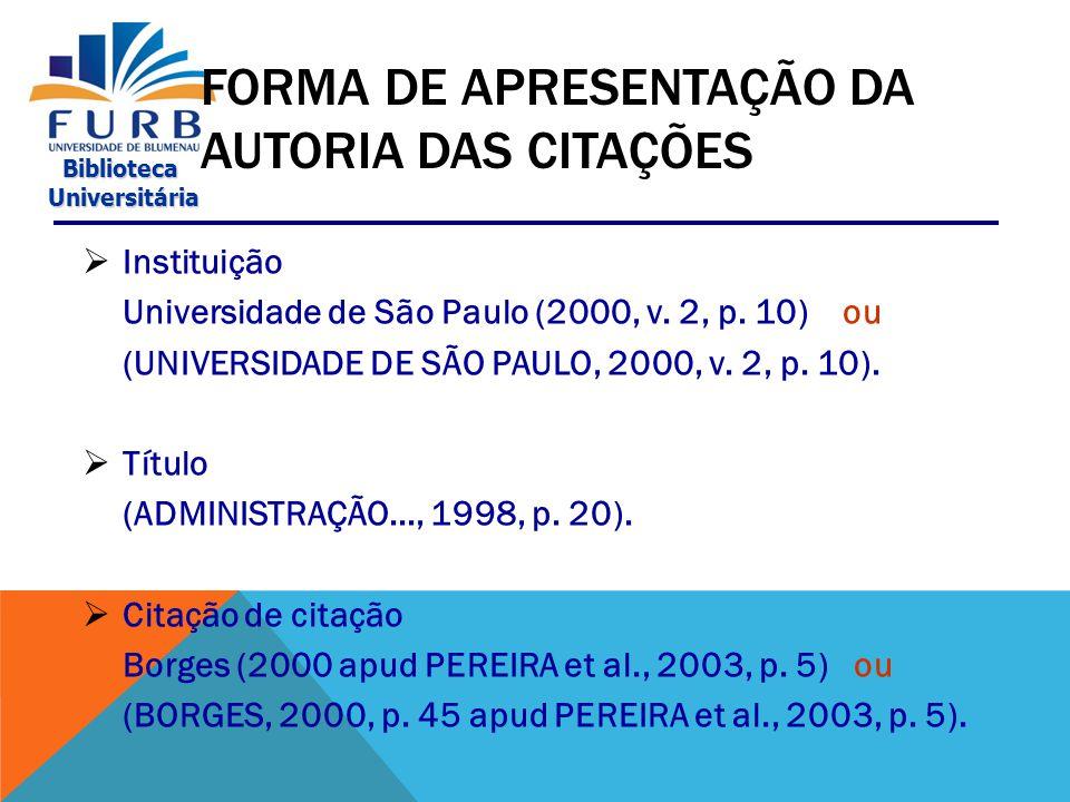 Biblioteca Universitária Universitária APRESENTAÇÃO DA AUTORIA DAS CITAÇÕES  Um autor Drucker (1999, p.