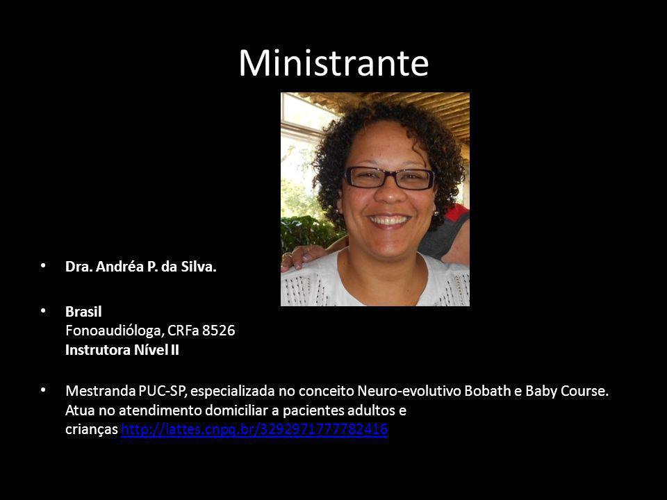 Ministrante • Dra. Andréa P. da Silva. • Brasil Fonoaudióloga, CRFa 8526 Instrutora Nível II • Mestranda PUC-SP, especializada no conceito Neuro-evolu