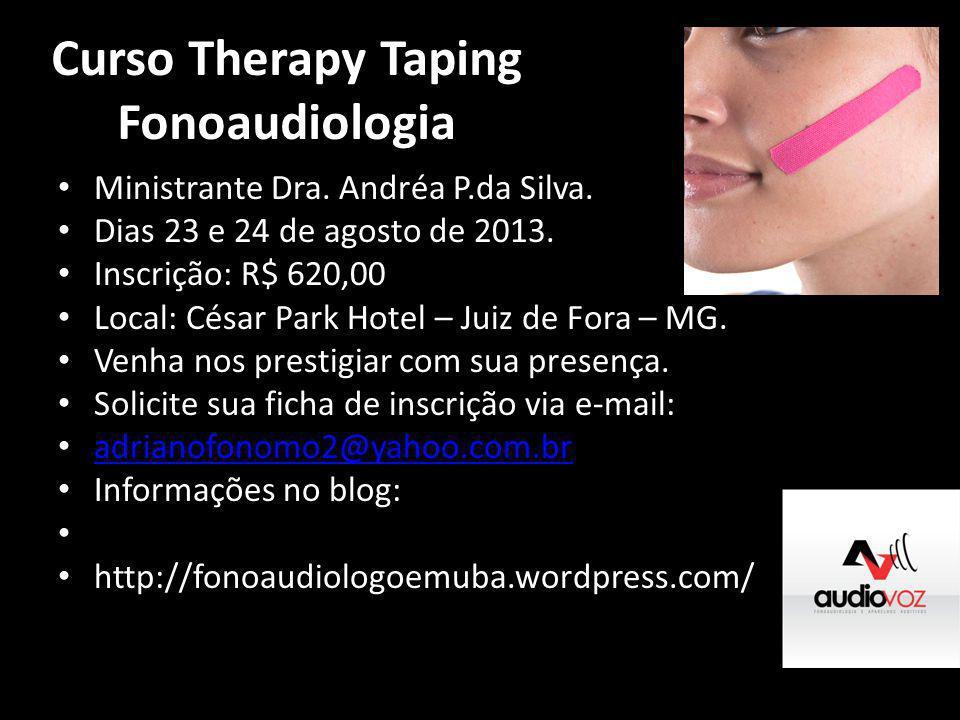 Curso Therapy Taping Fonoaudiologia • Ministrante Dra. Andréa P.da Silva. • Dias 23 e 24 de agosto de 2013. • Inscrição: R$ 620,00 • Local: César Park
