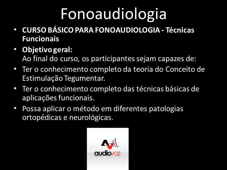 Fonoaudiologia • CURSO BÁSICO PARA FONOAUDIOLOGIA - Técnicas Funcionais • Objetivo geral: Ao final do curso, os participantes sejam capazes de: • Ter