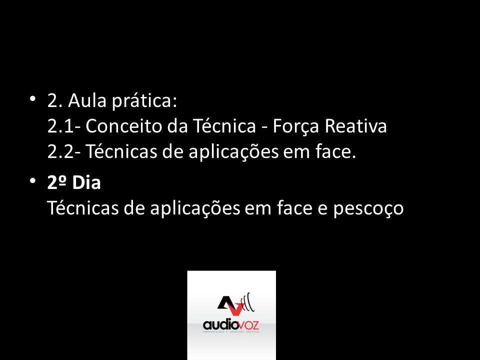 • 2. Aula prática: 2.1- Conceito da Técnica - Força Reativa 2.2- Técnicas de aplicações em face. • 2º Dia Técnicas de aplicações em face e pescoço