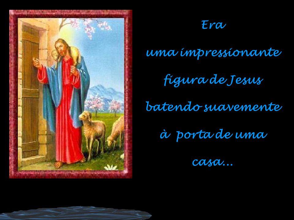 Era uma impressionante figura de Jesus batendo suavemente à porta de uma casa...