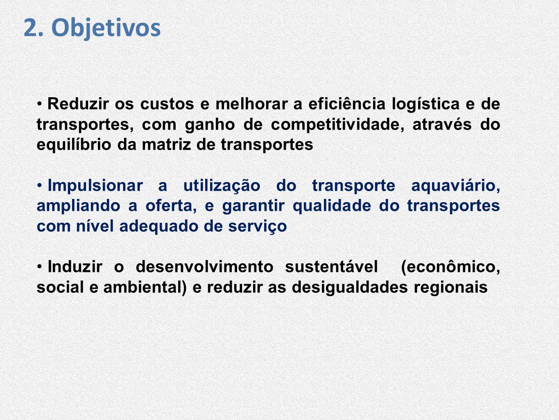 • Reduzir os custos e melhorar a eficiência logística e de transportes, com ganho de competitividade, através do equilíbrio da matriz de transportes •