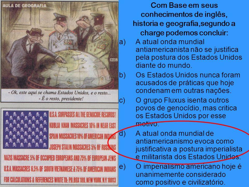 a)A atual onda mundial antiamericanista não se justifica pela postura dos Estados Unidos diante do mundo. b)Os Estados Unidos nunca foram acusados de