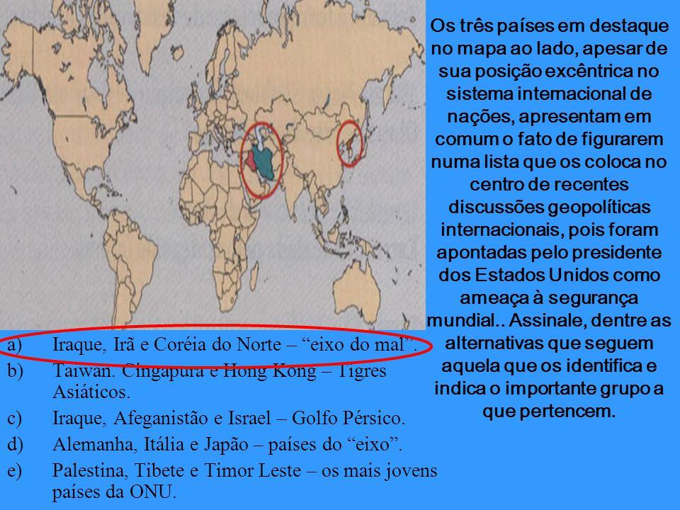 Os três países em destaque no mapa ao lado, apesar de sua posição excêntrica no sistema internacional de nações, apresentam em comum o fato de figurar