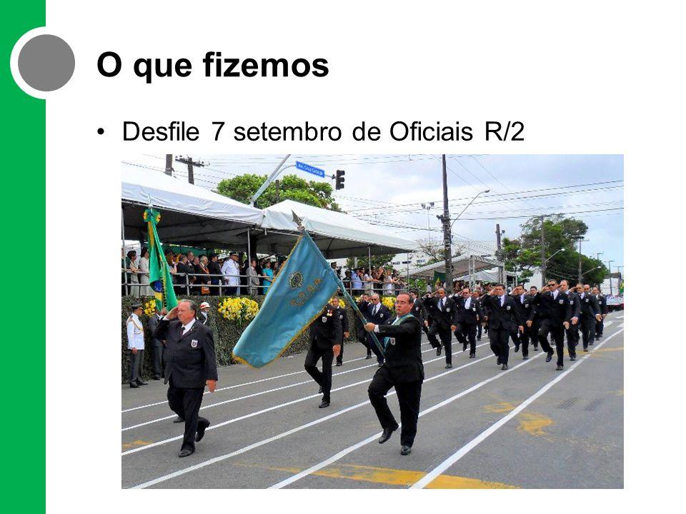O que fizemos •Desfile 7 setembro de Oficiais R/2