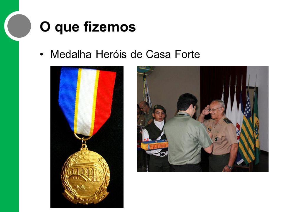 O que fizemos •Medalha Heróis de Casa Forte