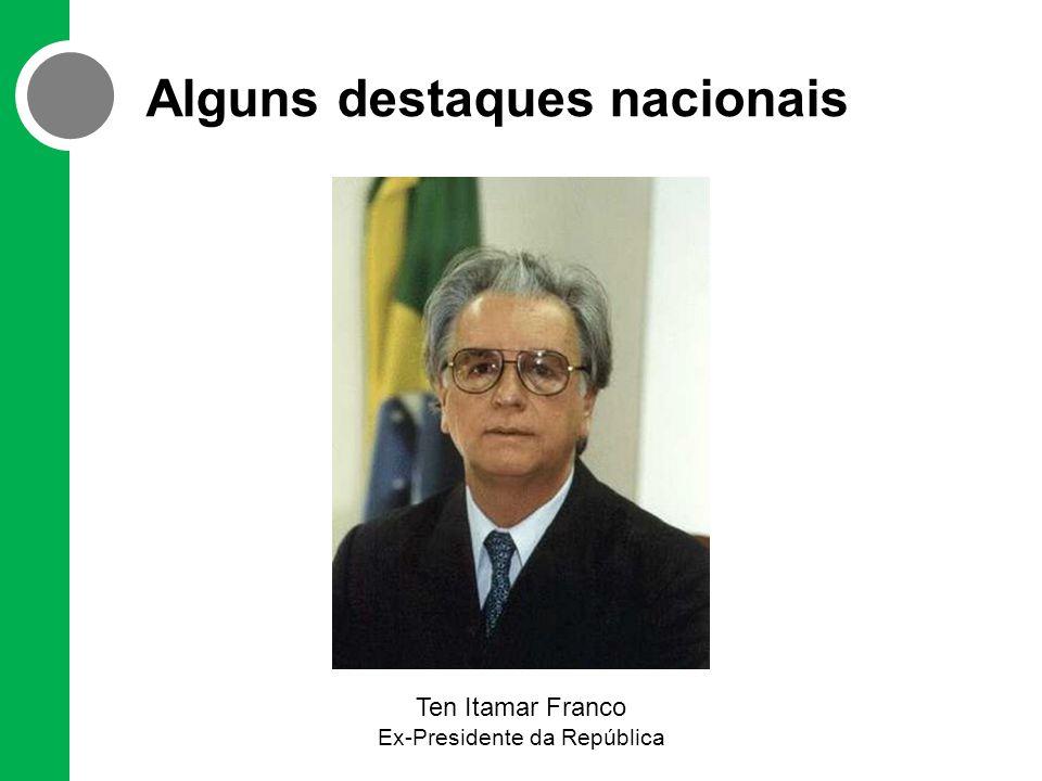 Alguns destaques nacionais Ten Itamar Franco Ex-Presidente da República