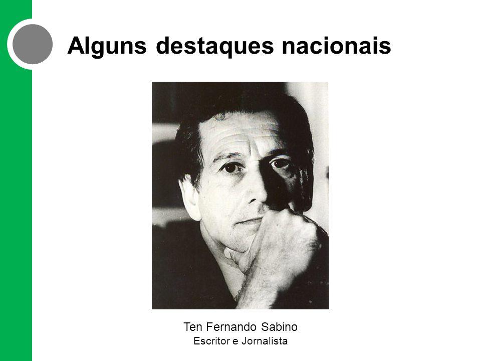Alguns destaques nacionais Ten Fernando Sabino Escritor e Jornalista