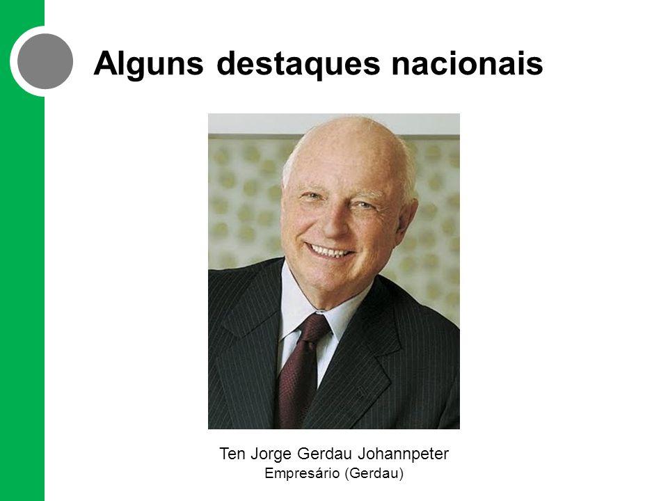 Alguns destaques nacionais Ten Jorge Gerdau Johannpeter Empresário (Gerdau)