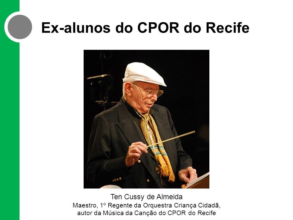 Ex-alunos do CPOR do Recife Ten Cussy de Almeida Maestro, 1º Regente da Orquestra Criança Cidadã, autor da Música da Canção do CPOR do Recife