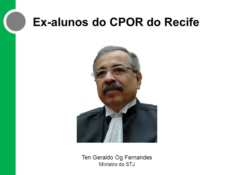 Ex-alunos do CPOR do Recife Ten Geraldo Og Fernandes Ministro do STJ