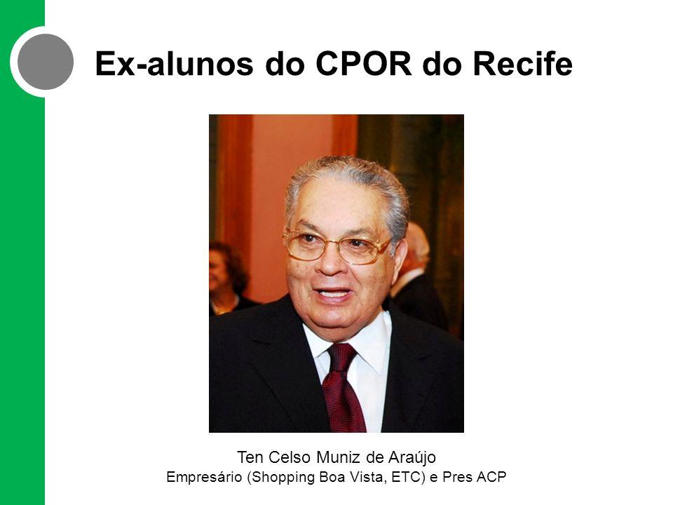 Ex-alunos do CPOR do Recife Ten Celso Muniz de Araújo Empresário (Shopping Boa Vista, ETC) e Pres ACP