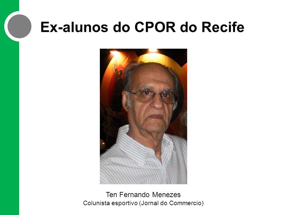 Ex-alunos do CPOR do Recife Ten Fernando Menezes Colunista esportivo (Jornal do Commercio)