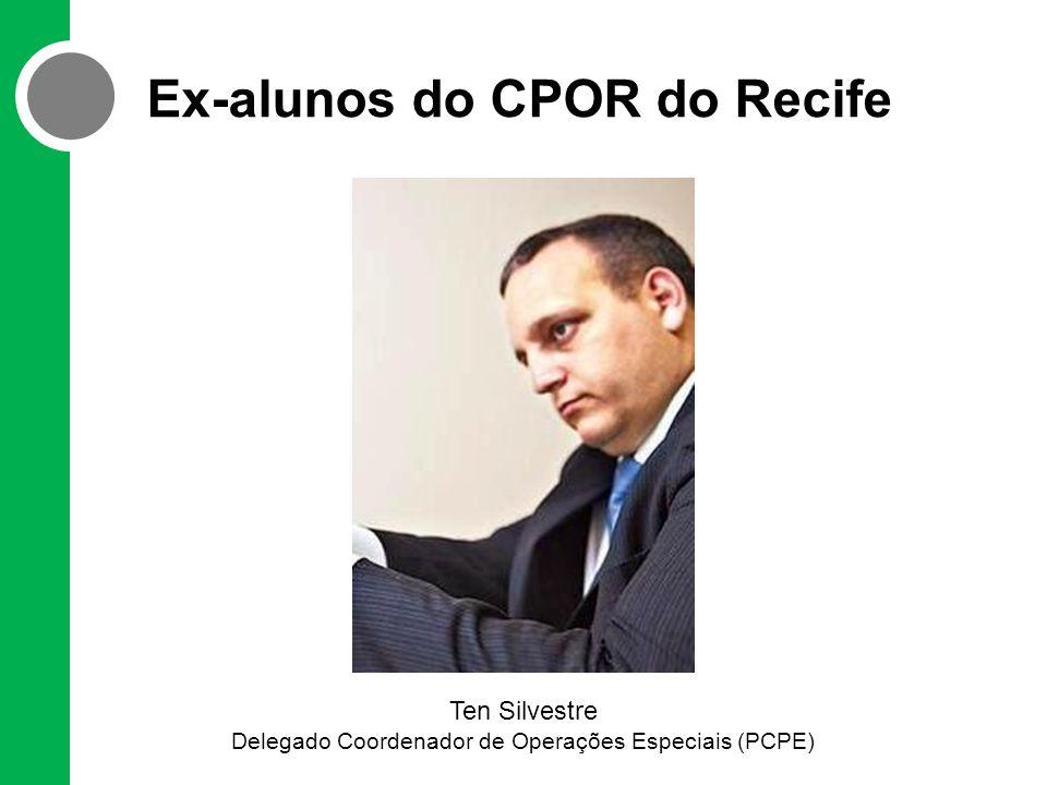 Ex-alunos do CPOR do Recife Ten Silvestre Delegado Coordenador de Operações Especiais (PCPE)