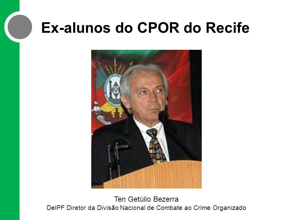 Ex-alunos do CPOR do Recife Ten Getúlio Bezerra DelPF Diretor da Divisão Nacional de Combate ao Crime Organizado