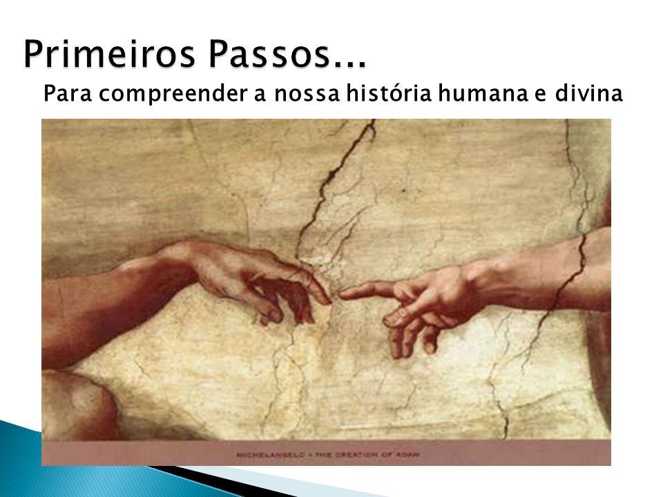 Para compreender a nossa história humana e divina