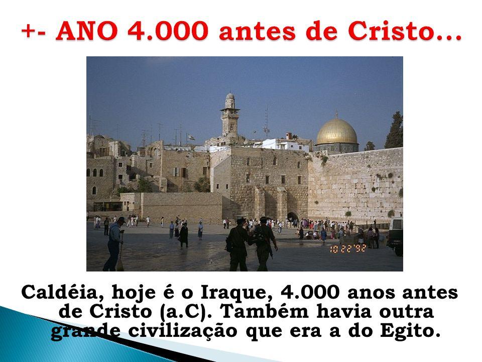 Caldéia, hoje é o Iraque, 4.000 anos antes de Cristo (a.C). Também havia outra grande civilização que era a do Egito.