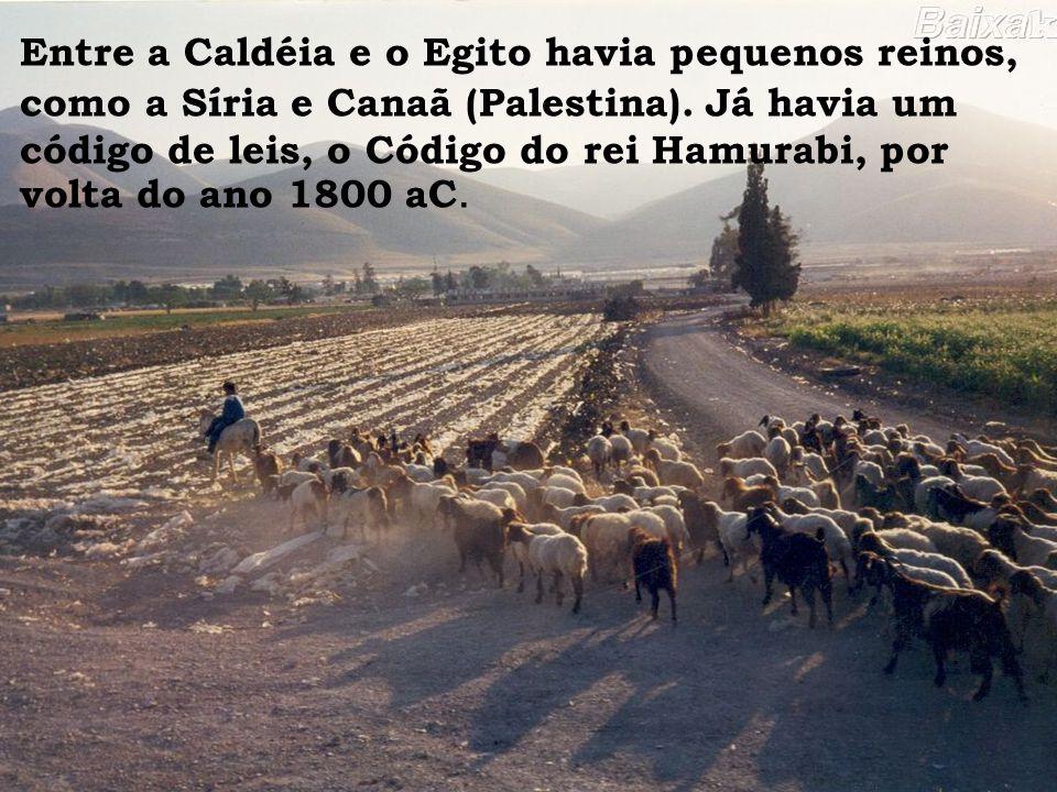 Entre a Caldéia e o Egito havia pequenos reinos, como a Síria e Canaã (Palestina). Já havia um código de leis, o Código do rei Hamurabi, por volta do
