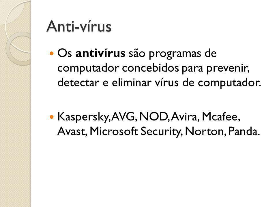 Anti-vírus  Os antivírus são programas de computador concebidos para prevenir, detectar e eliminar vírus de computador.  Kaspersky, AVG, NOD, Avira,